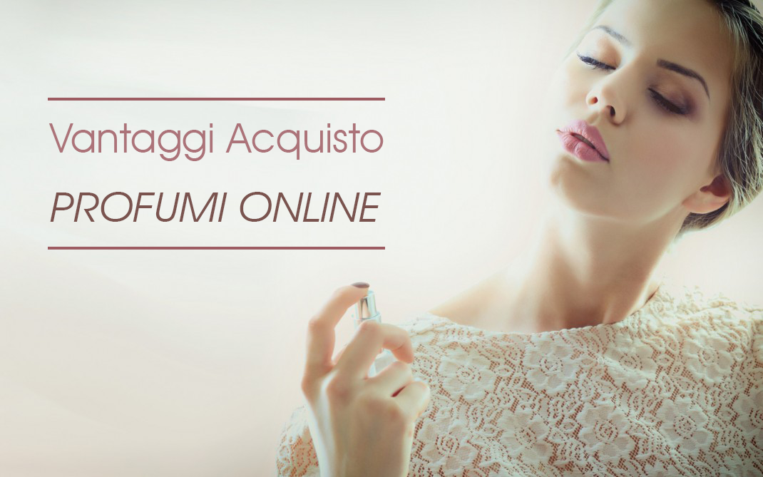 Benessere Femminile Vantaggio-acquisto-profumi-online Acquisto profumi online: vantaggi